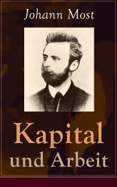 """Kapital und Arbeit - Vollständige Ausgabe: Ein populärer Auszug aus """"Das Kapital"""" von Marx"""