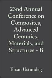 23nd Annual Conference on Composites, Advanced Ceramics, Materials, and Structures - B: Ceramic Engineering and Science Proceedings, Volume 20, Issue 4