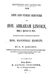 The Life and Public Services of Hon. Abraham Lincoln: With a Portrait on Steel. To which is Added a Biographical Sketch of Hon. Hannibal Hamlin