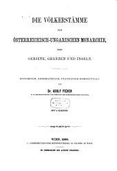 Die Völkerstämme der Österreichisch-Ungarischen Monarchie: ihre Gebiete, Gränzen und Inseln