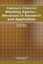Calcium Channel Blocking Agents—Advances in Research and Application: 2012 Edition: ScholarlyBrief