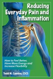 Reducing Everyday Pain and Inflammation: How to Feel Better, Have More Energy and Increase Flexibility