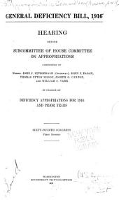 General Deficiency Bill, 1916: Hearing Before Subcommittee of House Committee on Appropriations ... in Charge of Deficiency Appropriations for 1916 and Prior Years. Sixty-fourth Congress, First Session