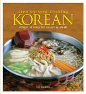 Step by Step Cooking Korean: Delightful Ideas for Everyday Meals