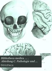 Bibliotheca medica. ... . Abteilung C. Pathologie und pathologische Anatomie. ... . Helt 1-21: Band 11
