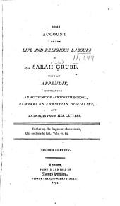Some account of the life and religious labours of Sarah Grubb: with an appendix containing an account of Ackworth School, remarks on Christian discipline, and extracts from her letters