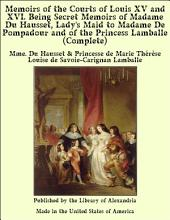 Memoirs of the Courts of Louis XV and XVI. Being Secret Memoirs of Madame Du Hausset, Lady's Maid to Madame De Pompadour and of the Princess Lamballe (Complete)