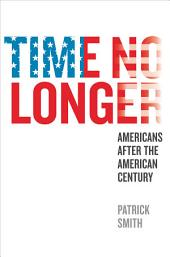 Time No Longer: Americans After the American Century