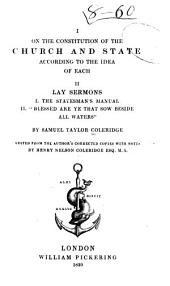 I. On the Constitution of Church and State According to the Idea of Each: Lay sermons .... II.