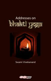 Addresses on Bhakti Yoga: Art of living