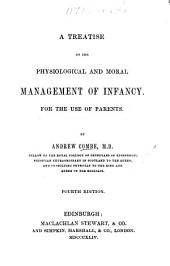 A Treatise on the Physiological and Moral Management of Infancy for the Use of Parents