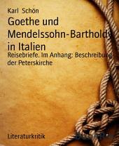 Goethe und Mendelssohn-Bartholdy in Italien: Reisebriefe. Im Anhang: Beschreibung der Peterskirche