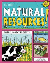EXPLORE NATURAL RESOURCES!: WITH 25 GREAT PROJECTS