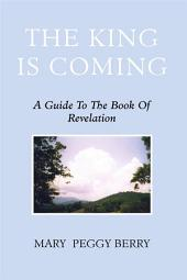 The King Is Coming: A Guide to the Book of Revelation