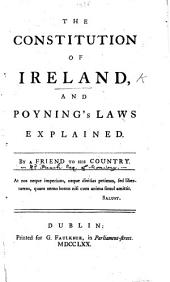 The Constitution of Ireland and Poyning's Laws Explained. By a Friend to His Country [Robert French].