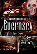 Foul deeds & suspicious deaths in Guernsey
