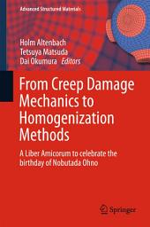 From Creep Damage Mechanics to Homogenization Methods: A Liber Amicorum to celebrate the birthday of Nobutada Ohno