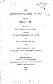 The constitution safe without reform: containing some remarks on a book entitled The commonwealth in danger, by J. Cartwright. By the author of the Example of France a warning to Britain (A. Young).