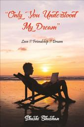 Only You Understood My Dream: Love Friendship Dream