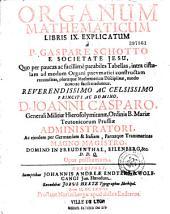 Organum mathematicum libris IX. explicatum a P. Gaspare Schotto... (Carmen et oratio G. A. Kinner)