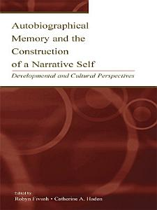 Autobiographical Memory and the Construction of A Narrative Self PDF