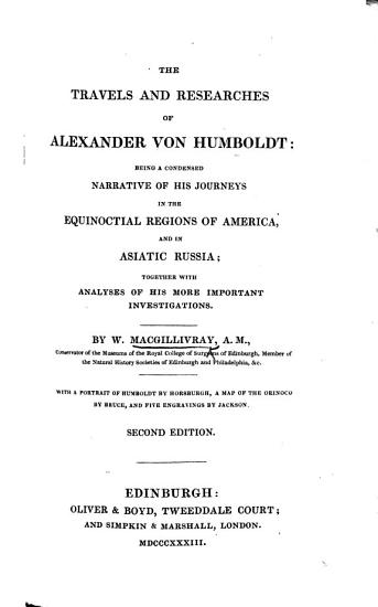 The Travels and Researches of Alexander Von Humboldt  Being a Condensed Narrative of His Journeys in the Equinoctial Regions of America  and in Asiatic Russia     Second Edition PDF