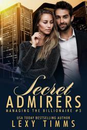 Secret Admirers: Billionaire Workplace Sweet Steamy Romance