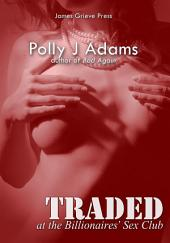 Traded at the Billionaires' Sex Club (billionaire domination and submission erotica): A story of alpha males, bondage, spanking, dubious consent and group sex