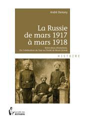 La Russie de mars 1917 à mars 1918: Entre deux révolutions. De l'abdication du Tsar au Traité de Brest-Litovsk