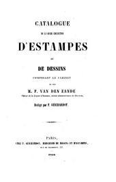 Catalogue de la riche collection d'estampes et de dessins composant le cabinet de feu M. F. Van den Zande,...