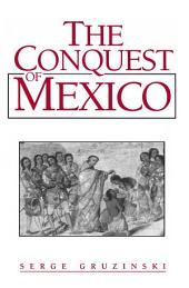 The Conquest of Mexico: Westernization of Indian Societies from the 16th to the 18th Century