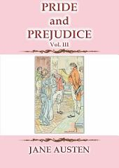 PRIDE and PREJUDICE Vol. III - A Novel by Jane Austen: Pride and Prejudice Vol. III of III