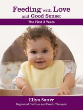 Feeding with Love and Good Sense: The First Two Years
