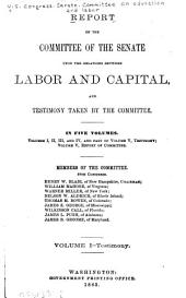 Report of the Committee of the Senate Upon the Relations Between Labor and Capital, and Testimony Taken by the Committee: Volume 1