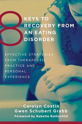 8 Keys to Recovery from an Eating Disorder  Effective Strategies from Therapeutic Practice and Personal Experience  8 Keys to Mental Health
