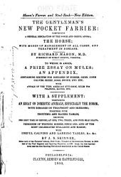The Gentleman's New Pocket Farrier: Comprising a General Description of the Noble and Useful Animal the Horse, with Modes of Management in All Cases and Treatment in Disease