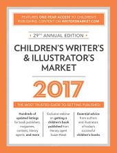 Children's Writer's & Illustrator's Market 2017: The Most Trusted Guide to Getting Published, Edition 29