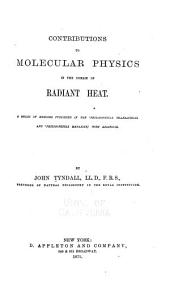 Contributions to Molecular Physics in the Domain of Radiant Heat: A Series of Memoirs Published in the 'Philosophical Transactions' and 'Philosophical Magazine' with Additions