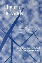 Flight of the Gods: Philosophical Perspectives on Negative Theology