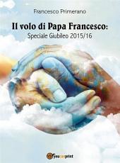 Il volo di Papa Francesco: Speciale Giubileo 2015/16