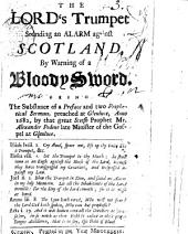 The Lord's Trumpet: Sounding an Alarm Against Scotland, by Warning of a Bloody Sword, Being the Substance of a Preface and Two Prophetical Sermons, Preached ... 1682, by ... Alexander Pedene ...