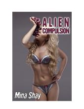 Alien Compulsion (Alien Abduction Paranormal Erotica)