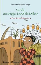 Yandé au Magic-Land de Dakar: Et autres histoires
