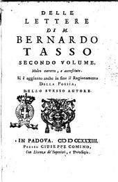 Delle lettere di m. Bernardo Tasso accresciute, corrette e illustrate volume primo [-terzo]: Secondo volume, molto corretto, e accresciuto. Si è aggiunto anche in fine il ragionamento della poesia, dello stesso autore. 2