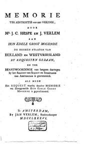 Memorie ter adstructie van het verzoek, door mr. J.C. Hespe en J. Verlem aan ... de heeren Staaten van Holland en Westvriesland by requesten gedaan,: en ter beantwoordinge van hetgeen daartegen by het Bericht van schout en schepenen van Amsterdam is geavanceerd. Als mede het request waarby dezelve memorie ... is gepræsenteerd