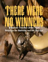 There Were No Winners - A Historic Timeline of the Fued Between the Hatfields and the McCoys