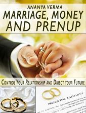 Marriage, Money and Prenup: Control Your Relationship and Direct your Future.
