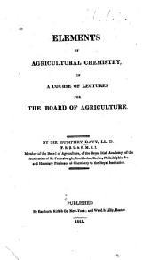 Elements of Agricultural Chemistry: In a Course of Lectures for the Board of Agriculture
