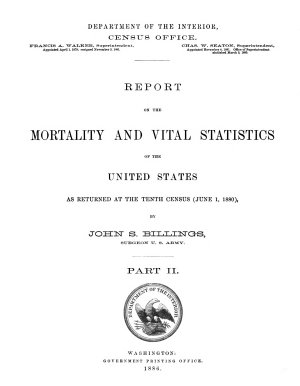 Report on the Mortality and Vital Statistics of the United States as Returned at the Tenth Census  June 1  1880