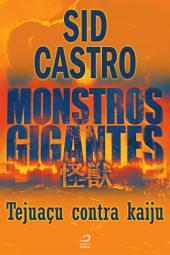 Monstros Gigantes - Kaiju - Tejuaçu contra kaiju